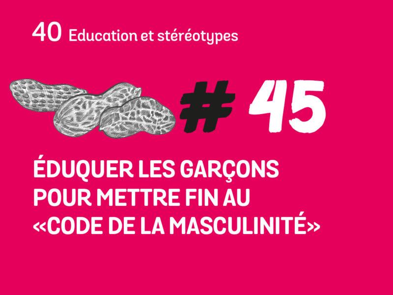 45 Eduquer les garçons pour mettre fin au «code de la masculinité»
