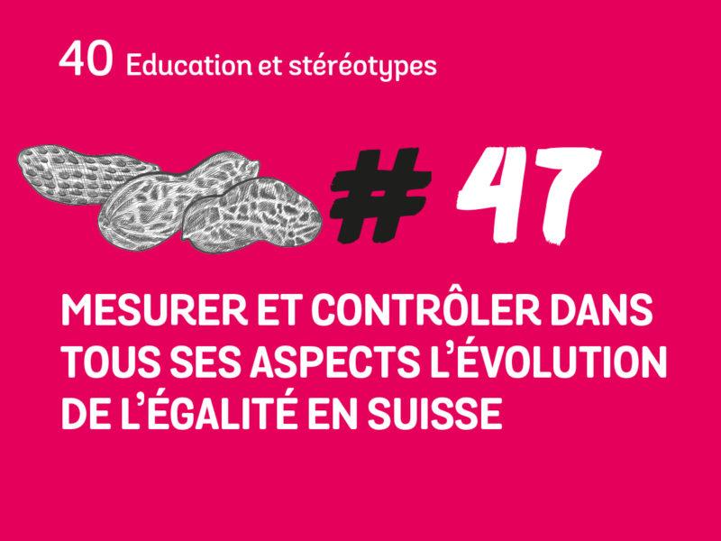 47 Mesurer et contrôler dans tous ses aspects l'évolution de l'égalité en Suisse