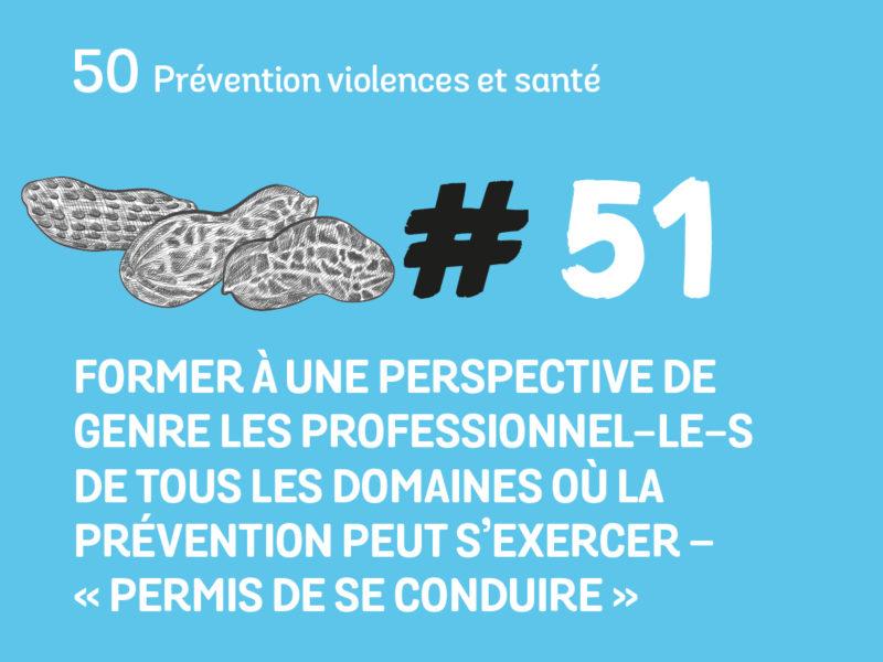 51 Former à une perspective de genre les professionnel-le-s de tous les domaines où la prévention peut s'exercer – «Permis de se conduire»